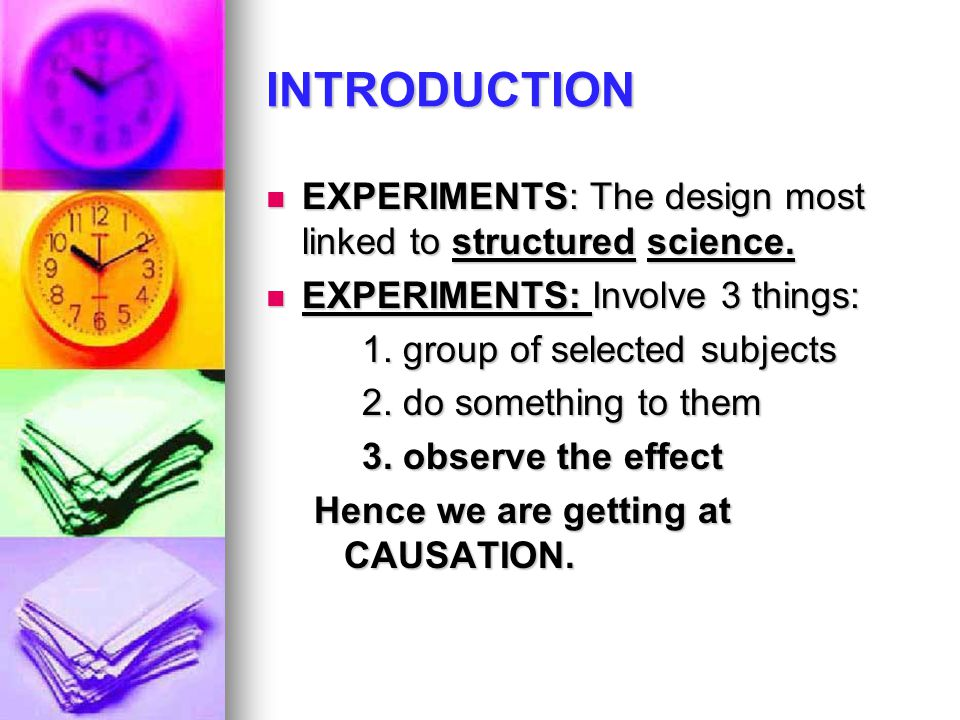 INTRODUCTION EXPERIMENTS: The design most linked to structured science. EXPERIMENTS: The design most linked to structured science. EXPERIMENTS: Involv