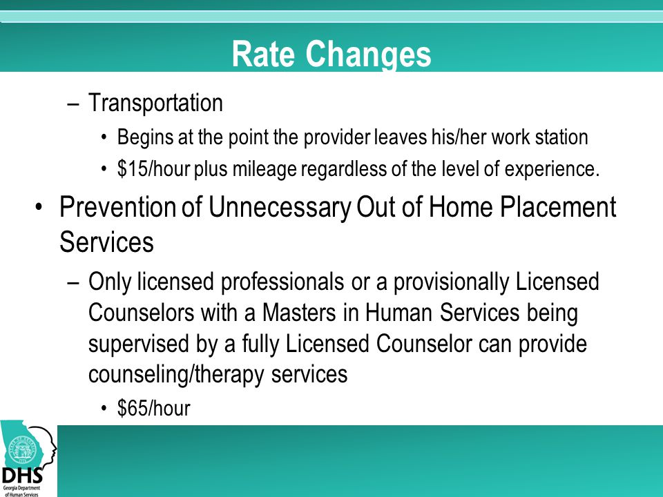 Rate Changes –Transportation Begins at the point the provider leaves his/her work station $15/hour plus mileage regardless of the level of experience.