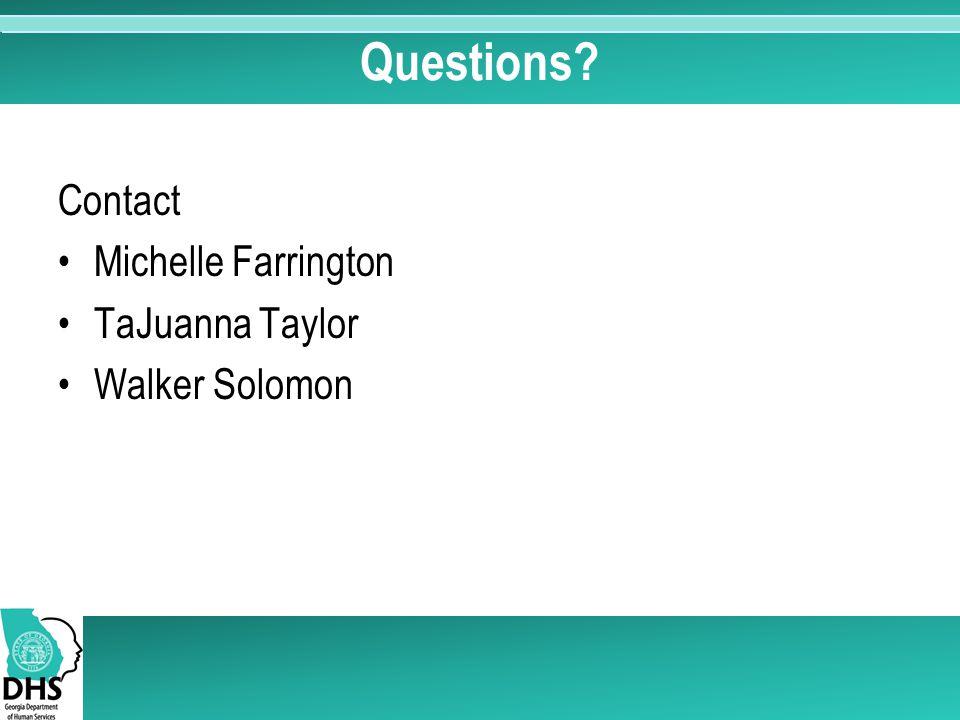 Questions Contact Michelle Farrington TaJuanna Taylor Walker Solomon