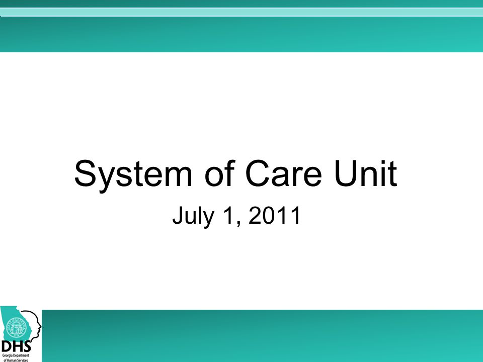 System of Care Unit July 1, 2011