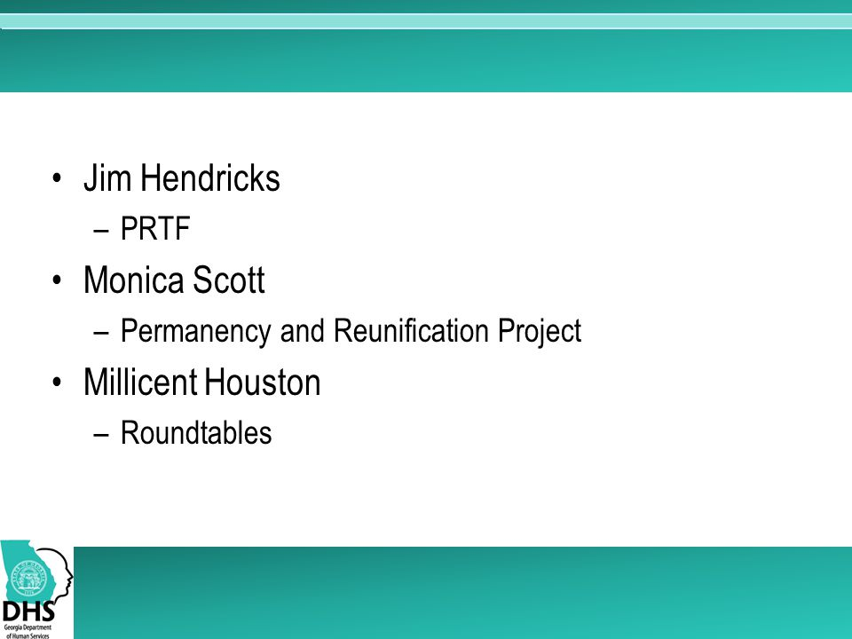 Jim Hendricks –PRTF Monica Scott –Permanency and Reunification Project Millicent Houston –Roundtables
