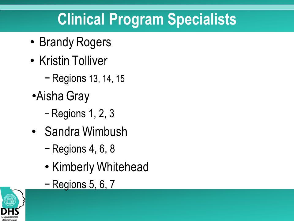 Clinical Program Specialists Brandy Rogers Kristin Tolliver −Regions 13, 14, 15 Aisha Gray − Regions 1, 2, 3 Sandra Wimbush −Regions 4, 6, 8 Kimberly Whitehead −Regions 5, 6, 7