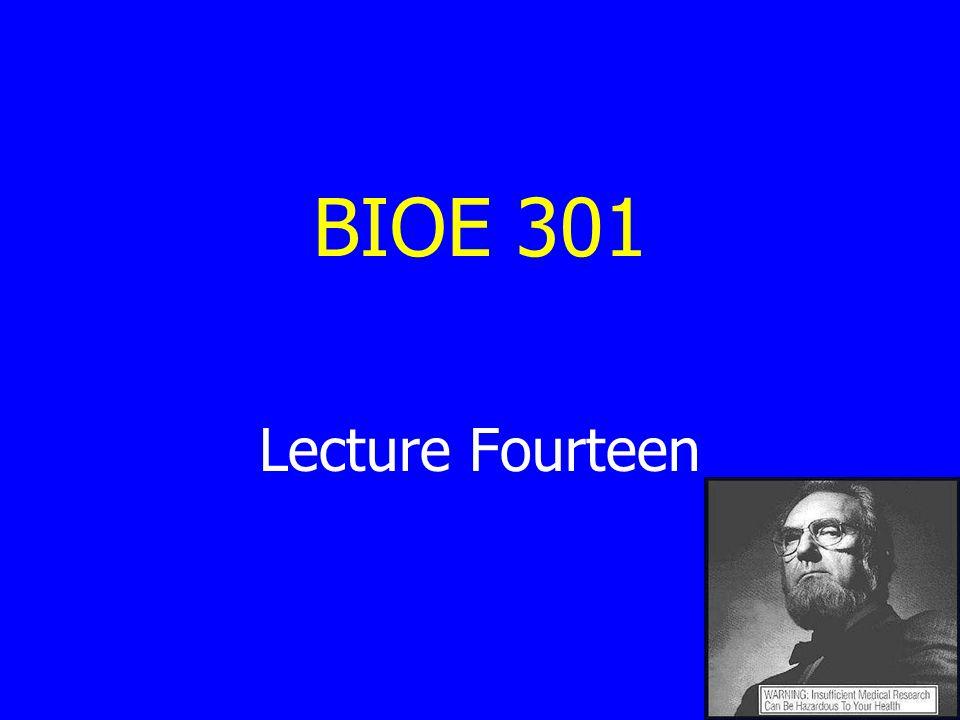BIOE 301 Lecture Fourteen