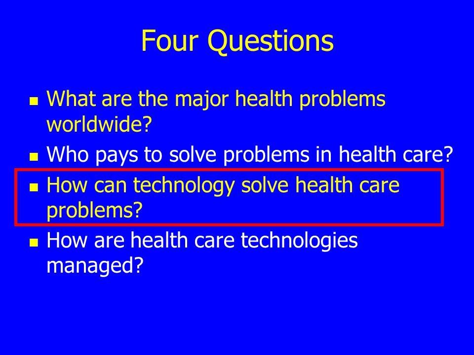 Four Questions What are the major health problems worldwide.