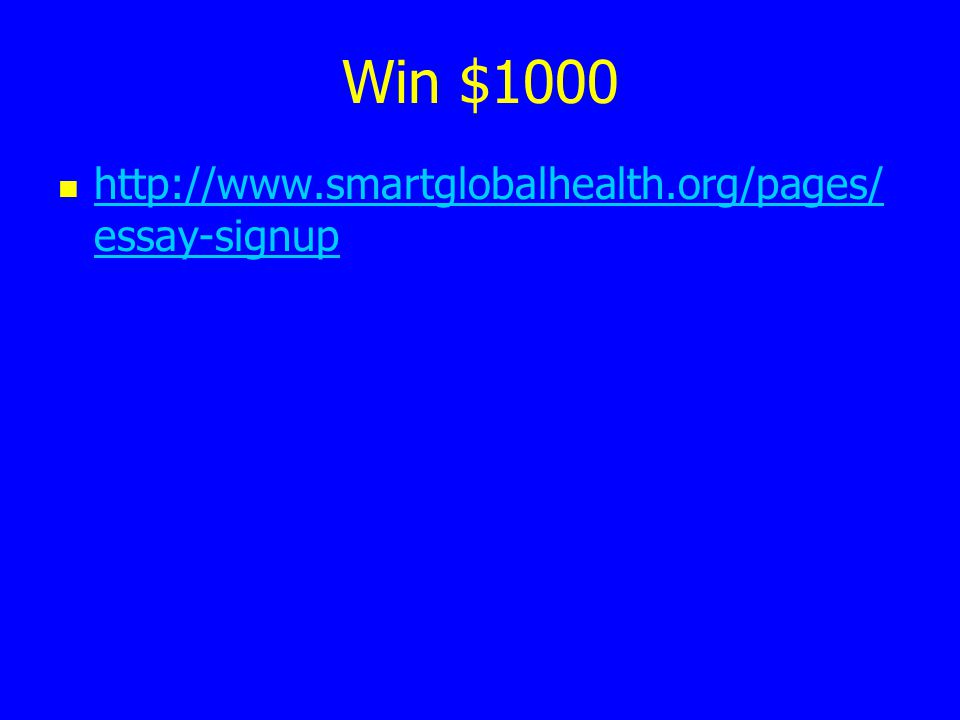 Win $1000 http://www.smartglobalhealth.org/pages/ essay-signup http://www.smartglobalhealth.org/pages/ essay-signup