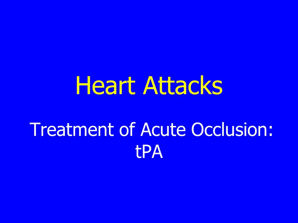 Heart Attacks Treatment of Acute Occlusion: tPA