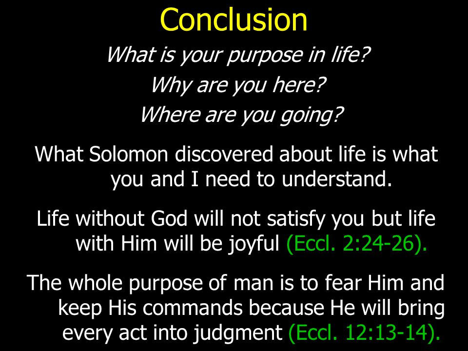 Conclusion What is your purpose in life. Why are you here.