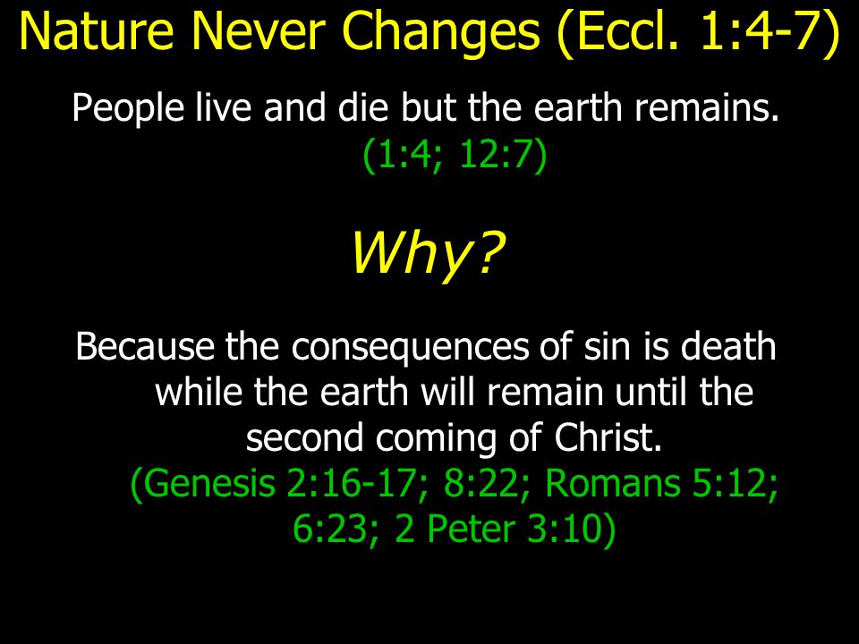 Nature Never Changes (Eccl. 1:4-7) People live and die but the earth remains.