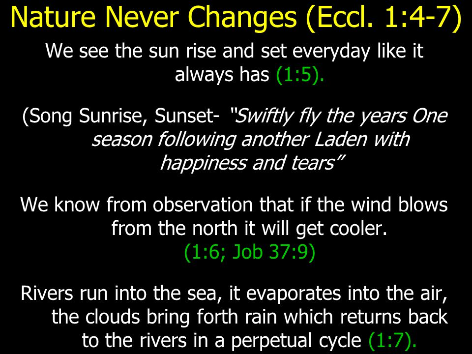 Nature Never Changes (Eccl. 1:4-7) We see the sun rise and set everyday like it always has (1:5).