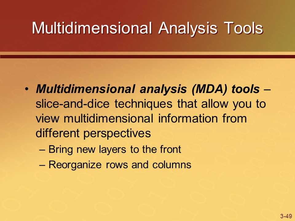 3-49 Multidimensional Analysis Tools Multidimensional analysis (MDA) tools – slice-and-dice techniques that allow you to view multidimensional information from different perspectives –Bring new layers to the front –Reorganize rows and columns