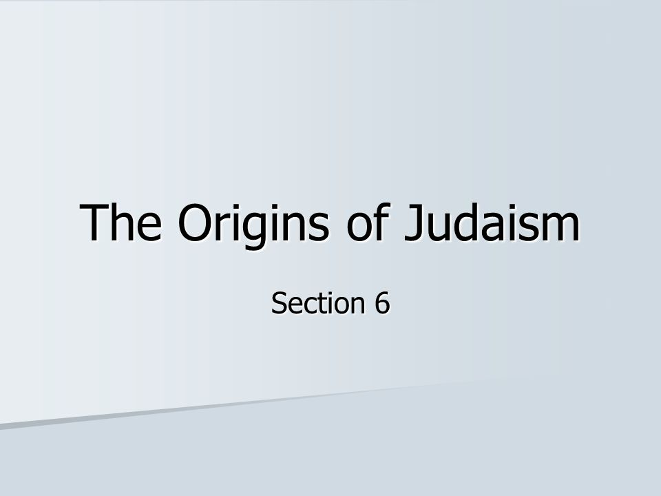 The Origins of Judaism Section 6