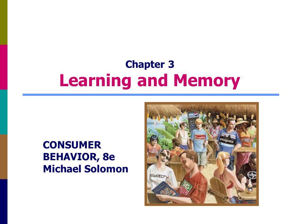 Chapter 3 Learning and Memory CONSUMER BEHAVIOR, 8e Michael Solomon