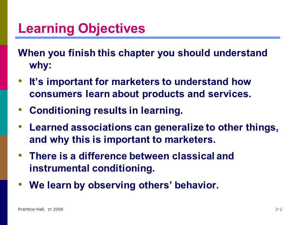 Prentice-Hall, cr 20093-2 Learning Objectives When you finish this chapter you should understand why: It's important for marketers to understand how c