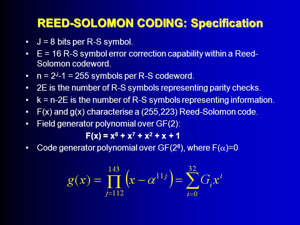 REED-SOLOMON CODING The Reed-Solomon code is a power burst error correcting code and it provides an excellent forward error correction capability in a burst-noise channel.