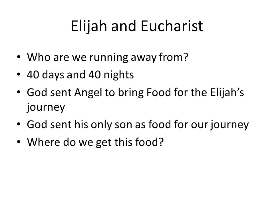 Elijah and Eucharist Who are we running away from.
