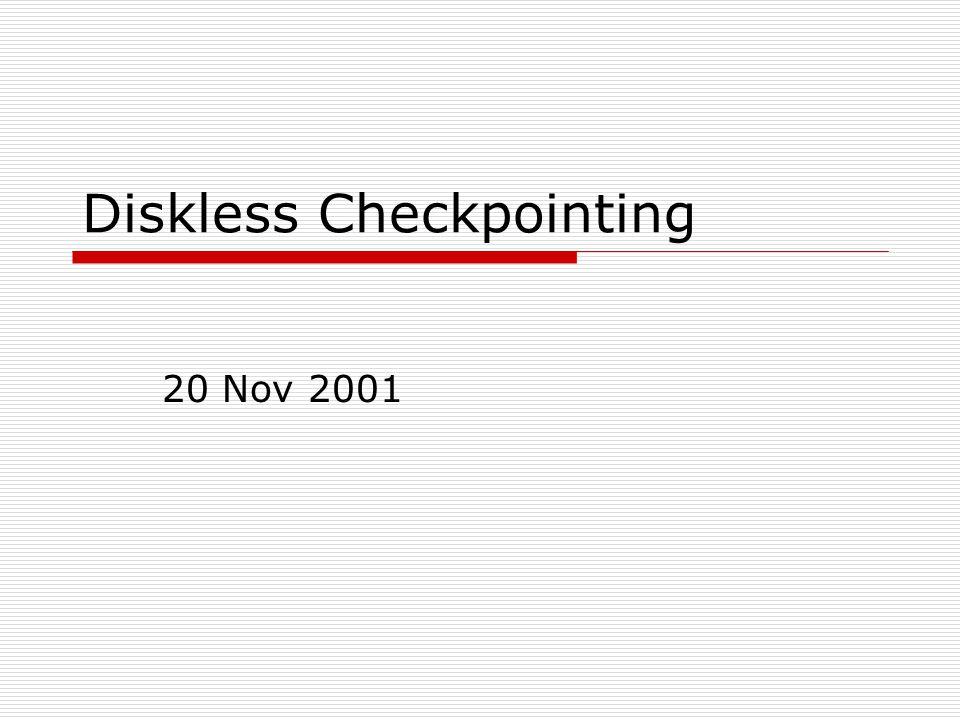 Diskless Checkpointing 20 Nov 2001