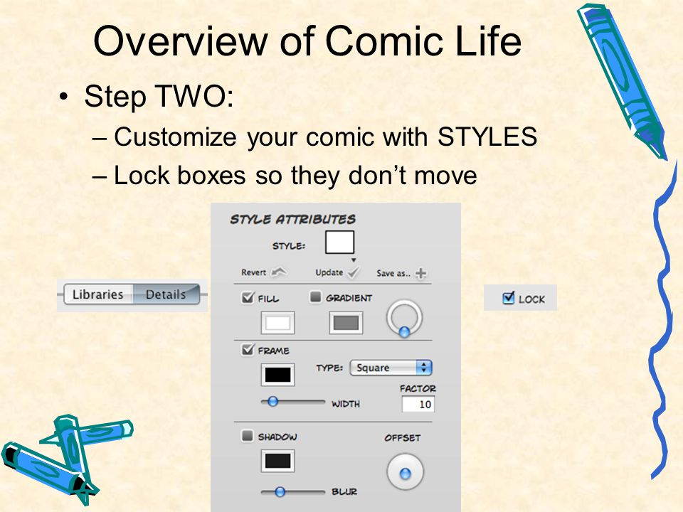 Overview of Comic Life Step TWO: –Customize your comic with STYLES –Lock boxes so they don't move