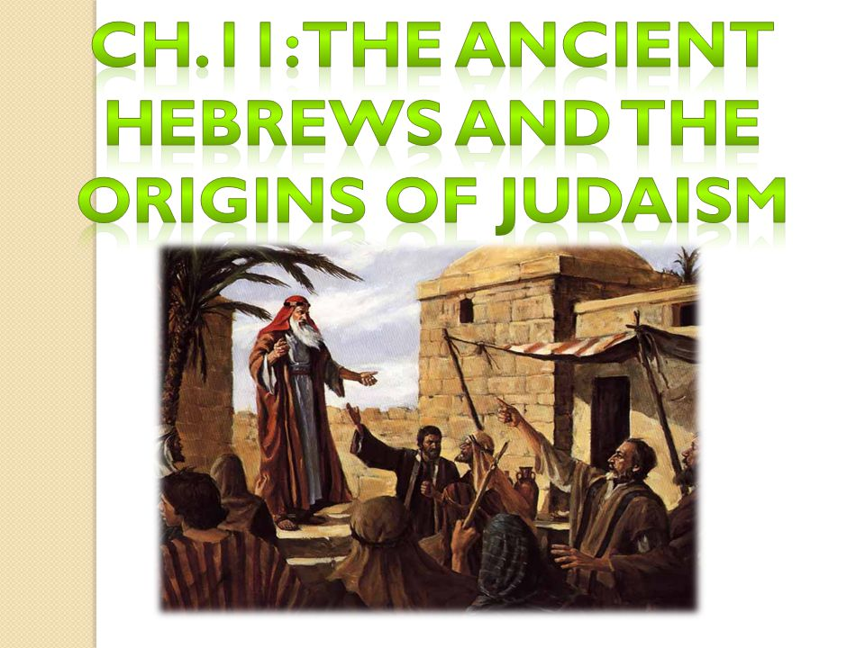 Judaism began with a covenant between God & Abram  God visited Abram as an old man, told to leave his country  Mesopotamia to Canaan  At age 99, made another covenant with God