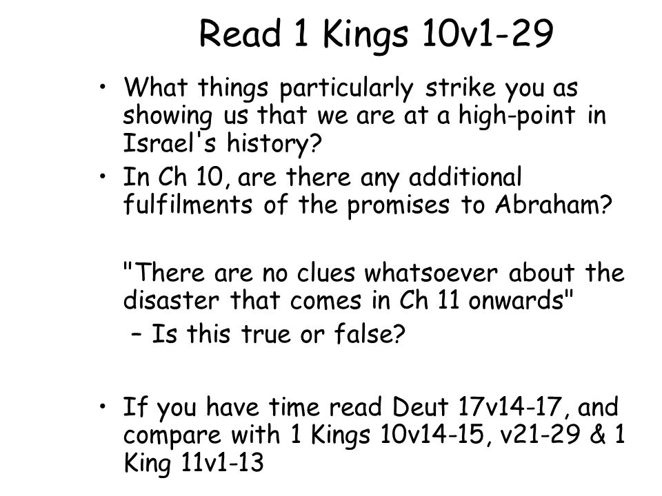 Read 1 Kings 10v1-29 What things particularly strike you as showing us that we are at a high-point in Israel's history? In Ch 10, are there any additi