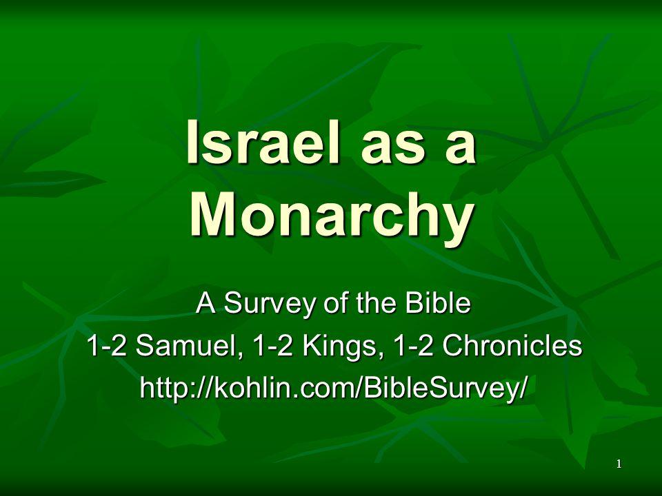 1 Israel as a Monarchy A Survey of the Bible 1-2 Samuel, 1-2 Kings, 1-2 Chronicles http://kohlin.com/BibleSurvey/