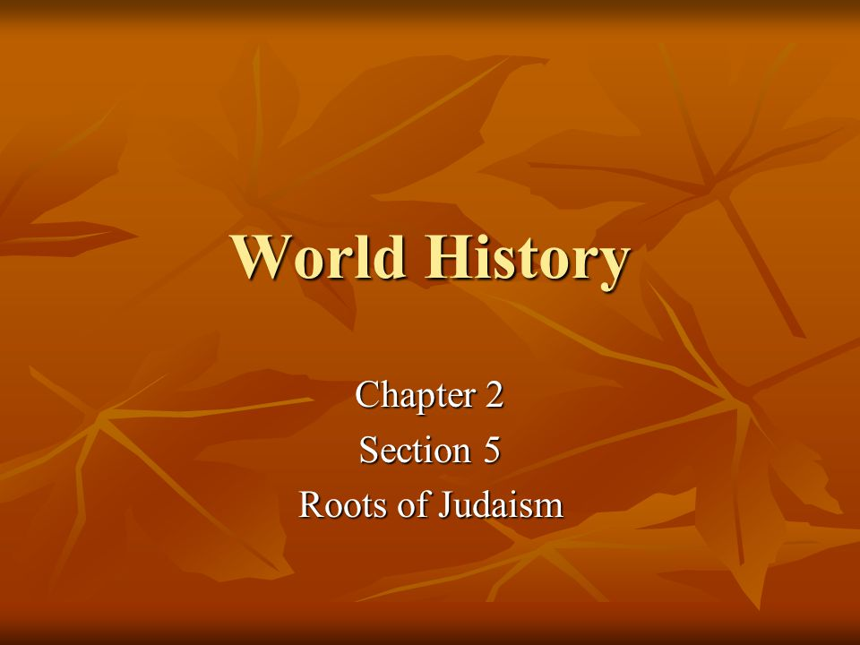 World History Chapter 2 Section 5 Roots of Judaism