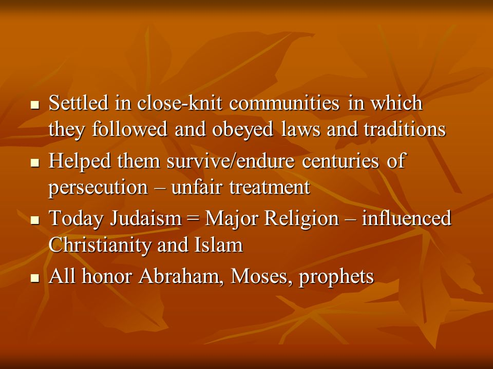 Settled in close-knit communities in which they followed and obeyed laws and traditions Settled in close-knit communities in which they followed and o