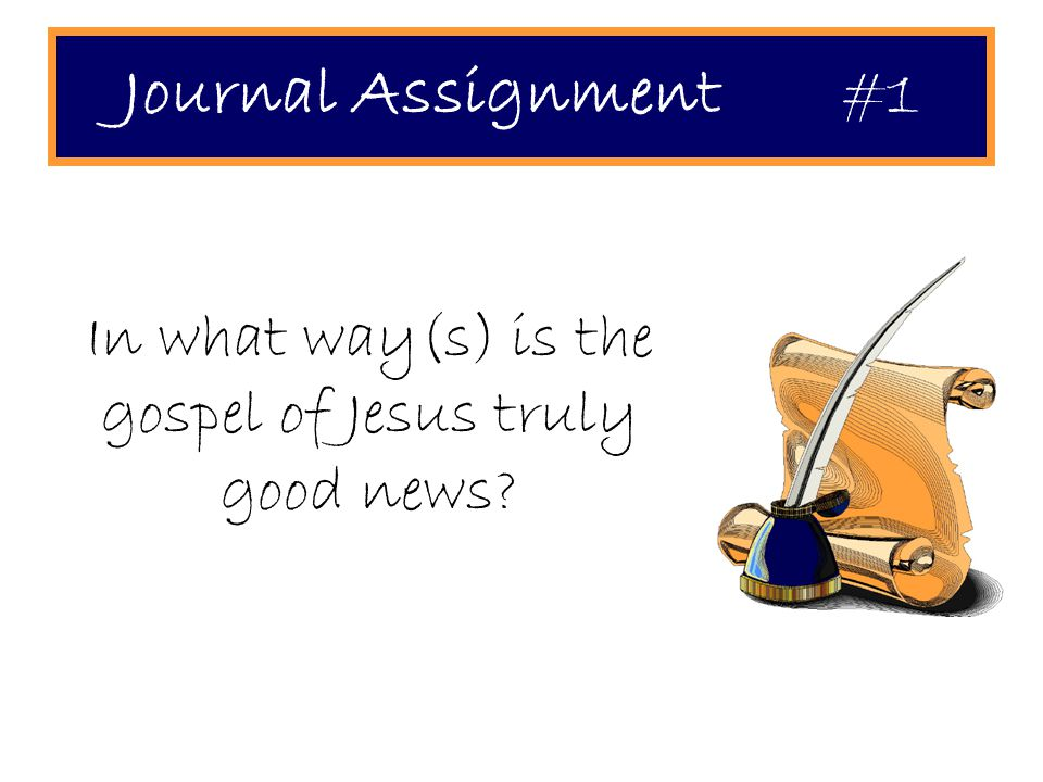 Journal Assignment #1 In what way(s) is the gospel of Jesus truly good news