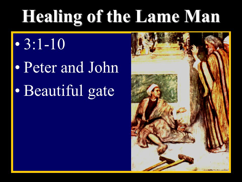 Healing of the Lame Man 3:1-10 Peter and John Beautiful gate