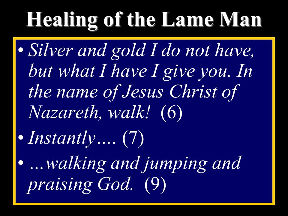 Healing of the Lame Man Silver and gold I do not have, but what I have I give you.