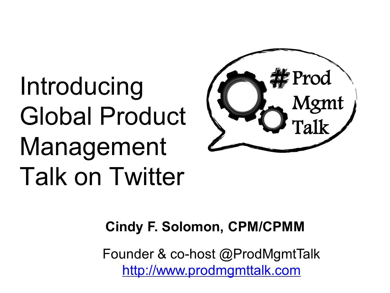 How Do I Participate? There are several ways... @ProdMgmtTalk http://www.prodmgmttalk.com