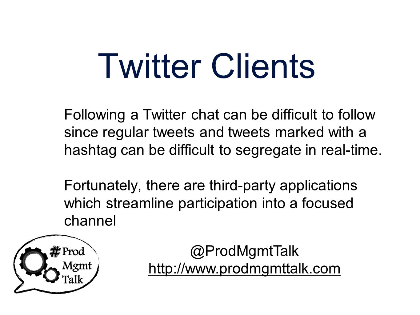 Twitter Clients Following a Twitter chat can be difficult to follow since regular tweets and tweets marked with a hashtag can be difficult to segregate in real-time.