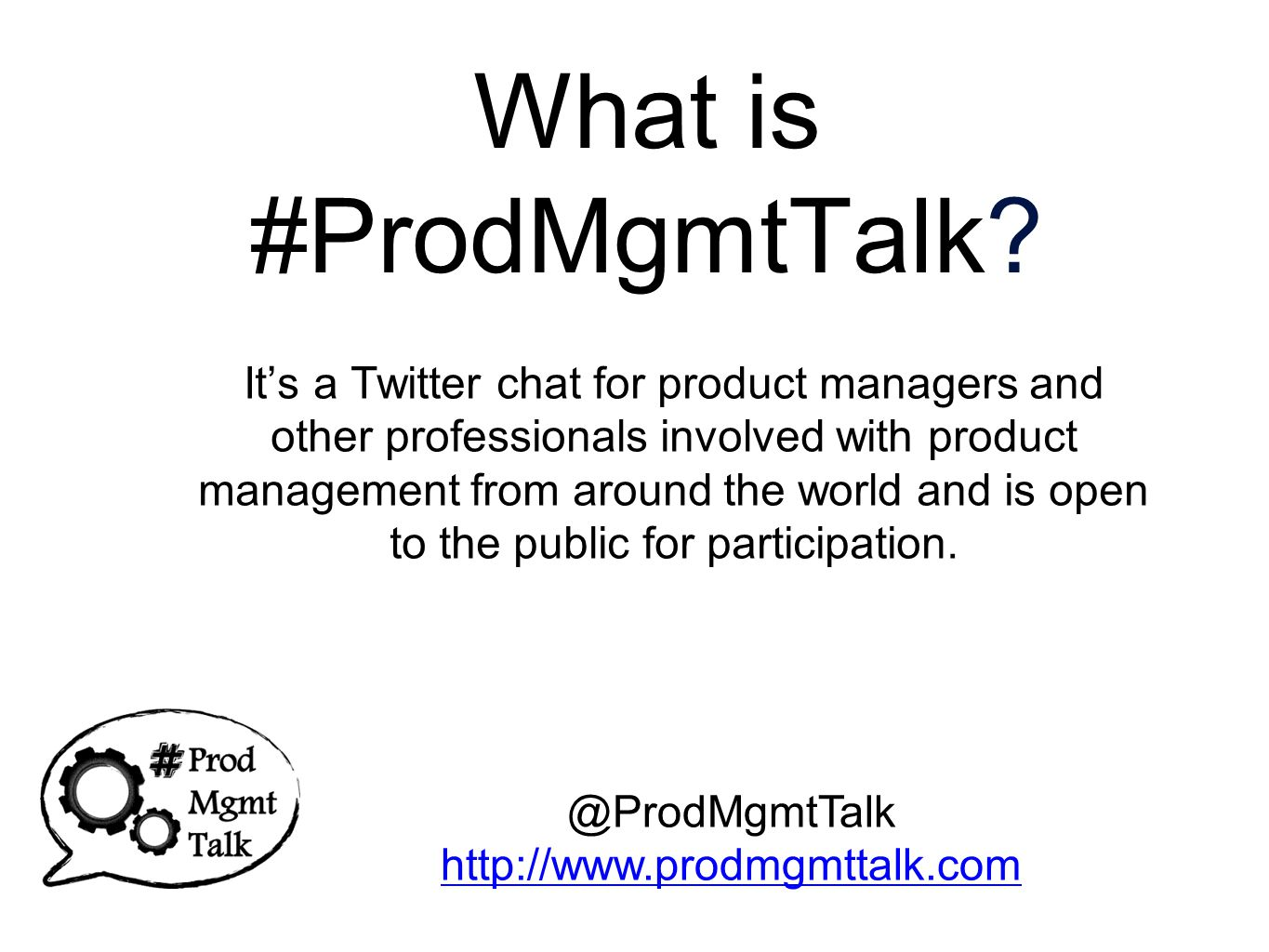 Hashtag: #ProdMgmtTalk Hashtags (keywords prepended with a # ) demarcate tweets into searchable metadata - in the case of Twitter conversations, they signify a rallying point for participants.