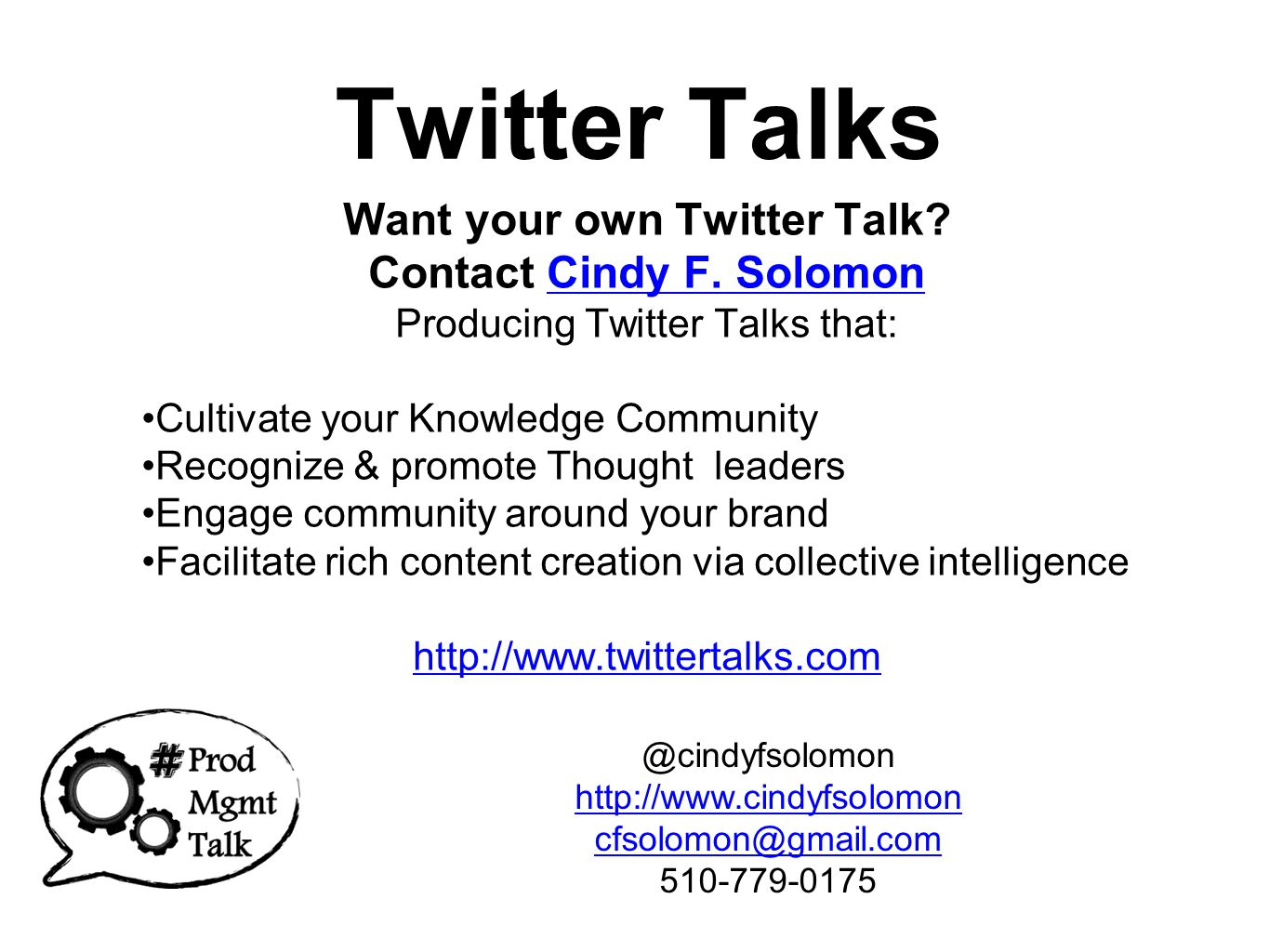 Twitter Talks Want your own Twitter Talk. Contact Cindy F.
