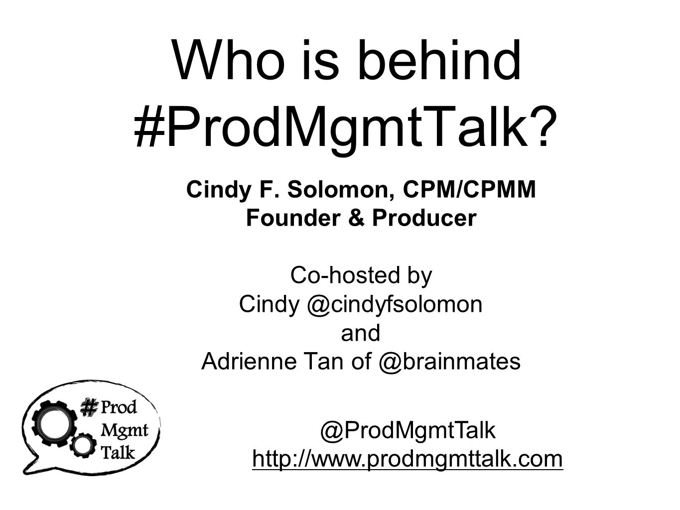 Who is behind #ProdMgmtTalk. Cindy F.