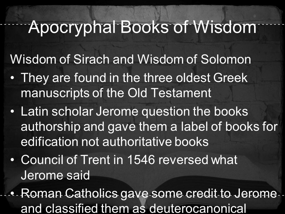Apocryphal Books of Wisdom Wisdom of Sirach and Wisdom of Solomon They are found in the three oldest Greek manuscripts of the Old Testament Latin scho