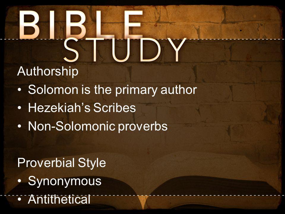 Authorship Solomon is the primary author Hezekiah's Scribes Non-Solomonic proverbs Proverbial Style Synonymous Antithetical