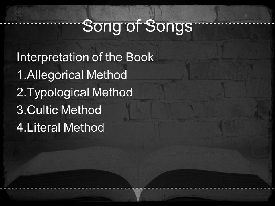 Song of Songs Interpretation of the Book 1.Allegorical Method 2.Typological Method 3.Cultic Method 4.Literal Method