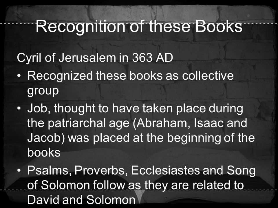 Recognition of these Books Cyril of Jerusalem in 363 AD Recognized these books as collective group Job, thought to have taken place during the patriar