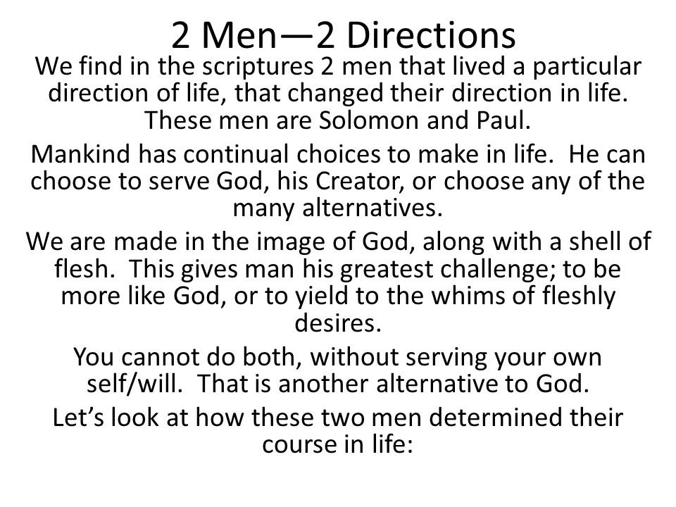 2 Men—2 Directions We find in the scriptures 2 men that lived a particular direction of life, that changed their direction in life. These men are Solo