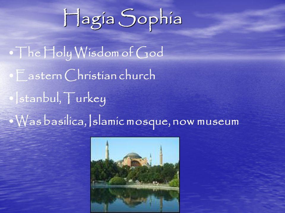 Hagia Sophia The Holy Wisdom of God Eastern Christian church Istanbul, Turkey Was basilica, Islamic mosque, now museum