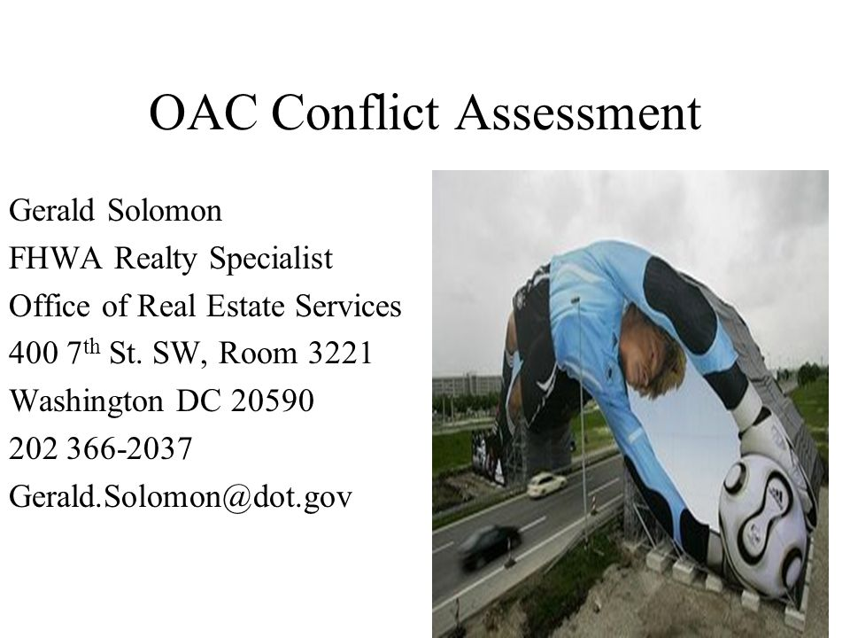 OAC Conflict Assessment Gerald Solomon FHWA Realty Specialist Office of Real Estate Services 400 7 th St.