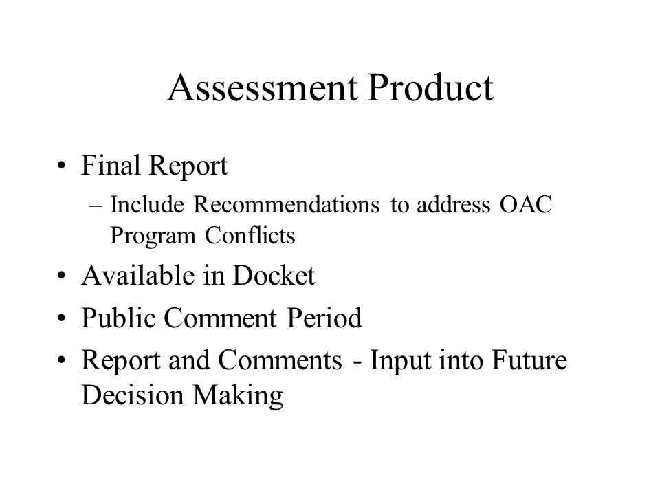Assessment Product Final Report –Include Recommendations to address OAC Program Conflicts Available in Docket Public Comment Period Report and Comments - Input into Future Decision Making