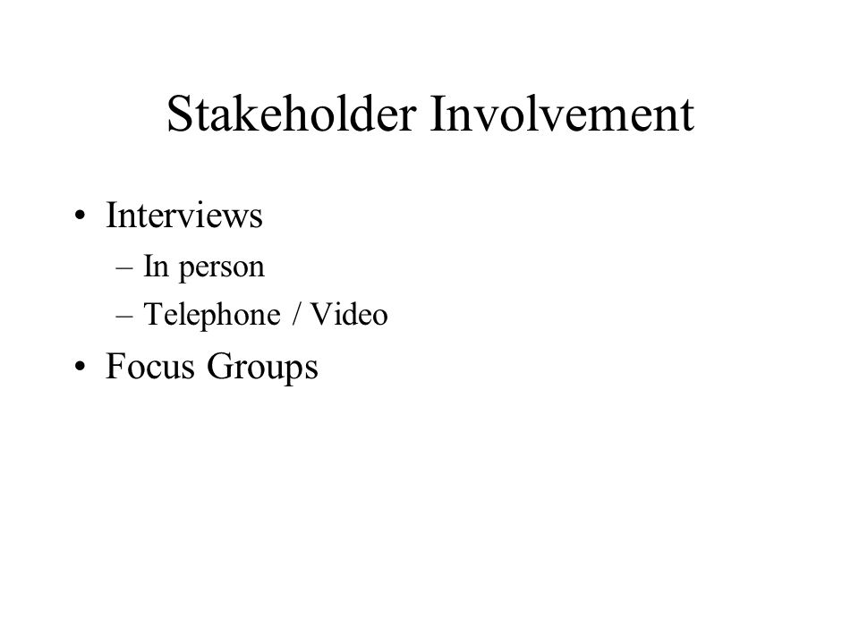 Stakeholder Involvement Interviews –In person –Telephone / Video Focus Groups