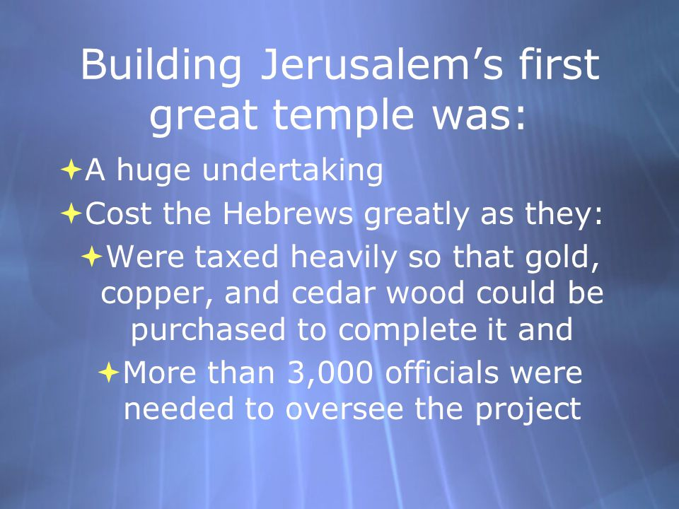 Solomon  Became king after his father, David, died  He decided to build a temple in Jerusalem to house the  Ark of the Covenant  His methods to build the Temple angered the people, so, after he died, the northern tribes broke away and became a separate kingdom.