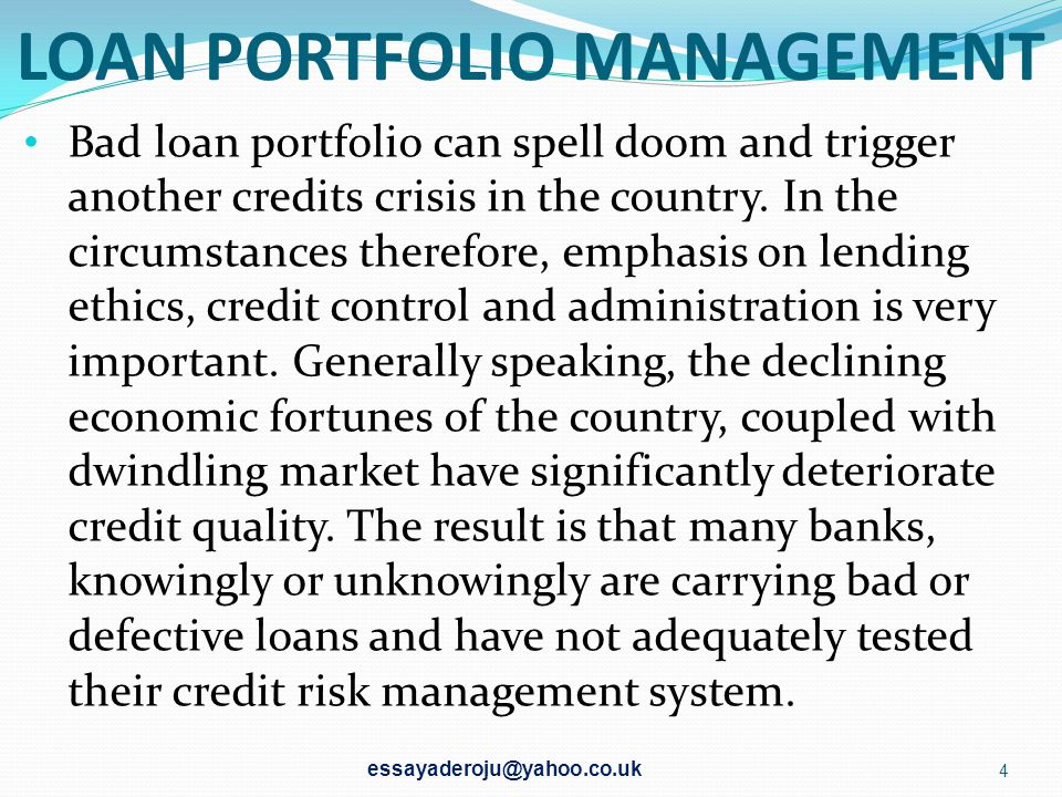 LOAN PORTFOLIO MANAGEMENT Bad loan portfolio can spell doom and trigger another credits crisis in the country.