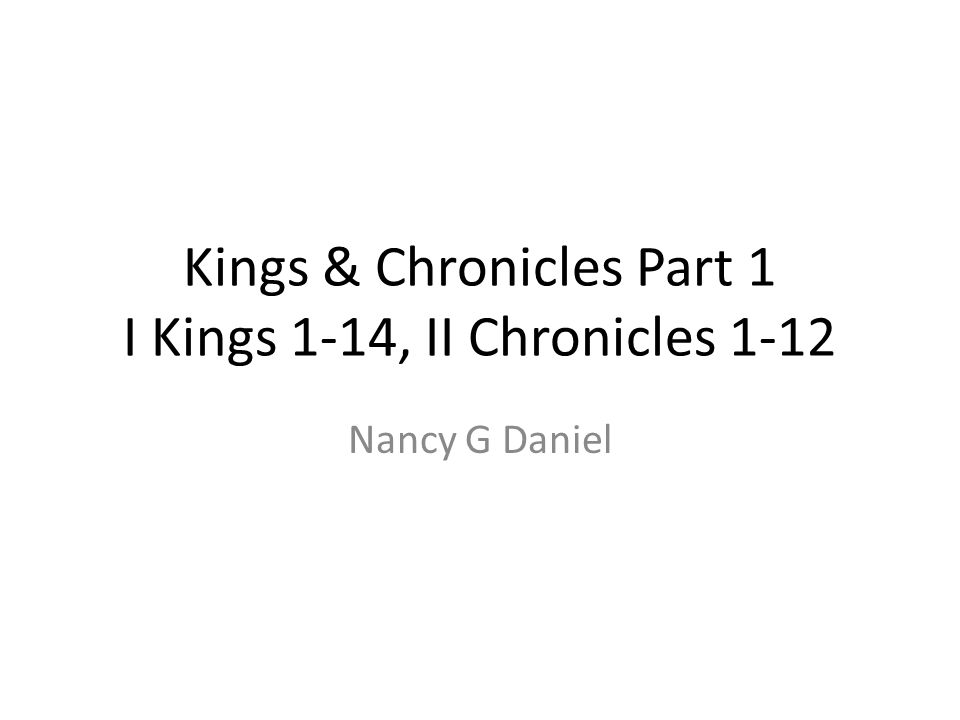 Kings & Chronicles Part 1 I Kings 1-14, II Chronicles 1-12 Nancy G Daniel