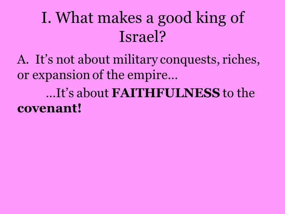 I.What makes a good king of Israel. A.