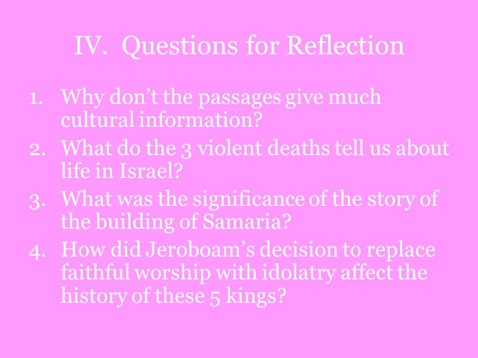 IV. Questions for Reflection 1.Why don't the passages give much cultural information.