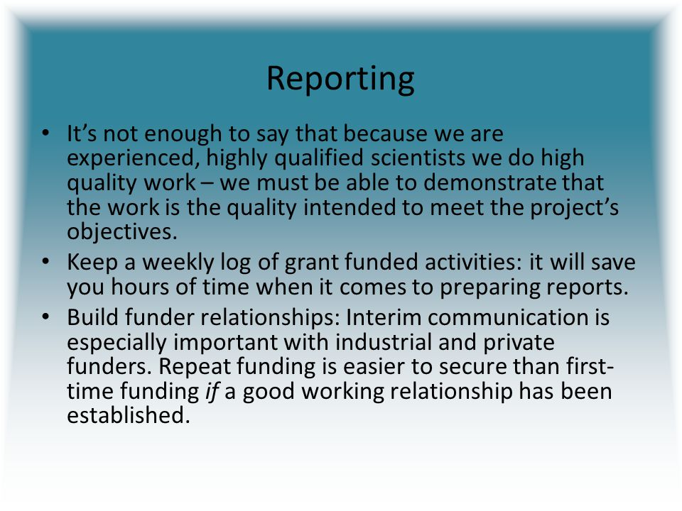 Reporting It's not enough to say that because we are experienced, highly qualified scientists we do high quality work – we must be able to demonstrate that the work is the quality intended to meet the project's objectives.