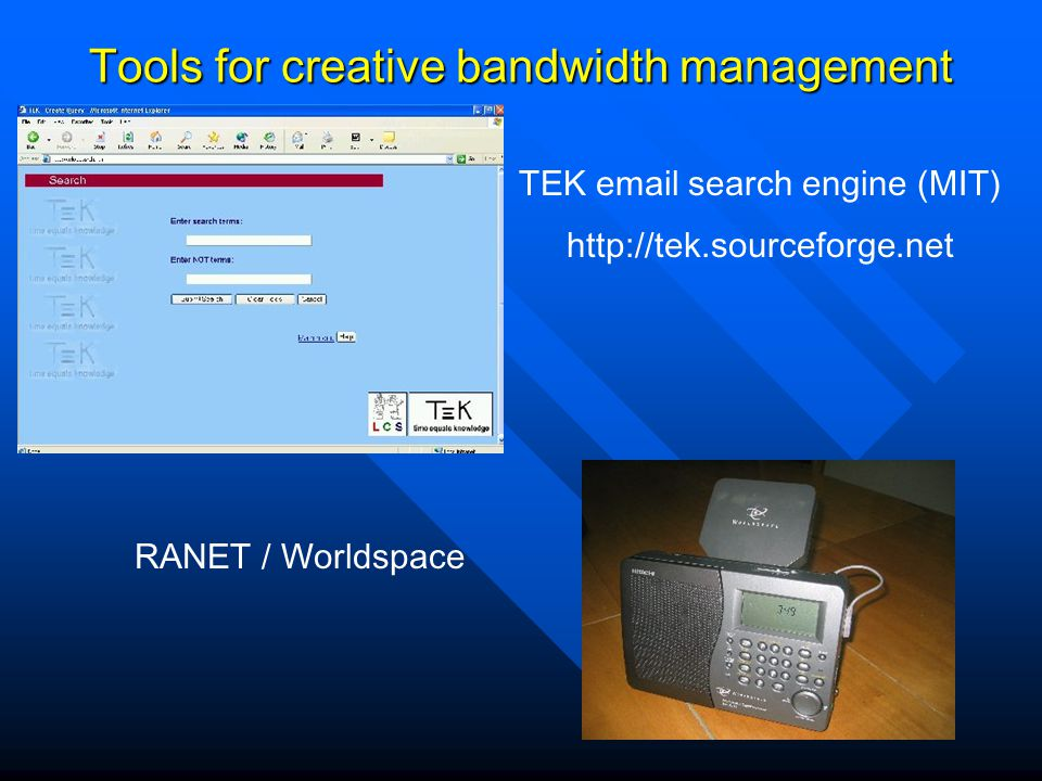 TEK email search engine (MIT) http://tek.sourceforge.net Tools for creative bandwidth management RANET / Worldspace